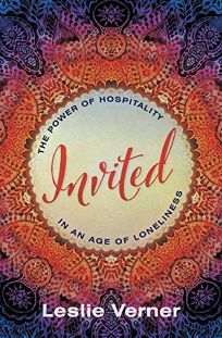 Religion Book Review: Invited: The Power of Hospitality in an Age of Loneliness by Leslie Verner. Herald, $16.99 trade paper (256p) ISBN 978-1-5138-0433-0
