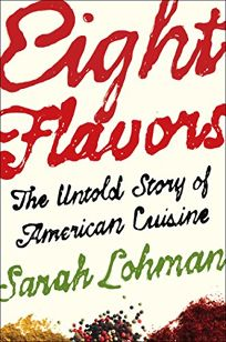 Eight Flavors. The Untold Story of American Cuisine