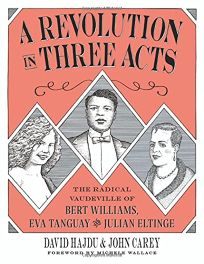 A Revolution in Three Acts: The Radical Vaudeville of Bert Williams