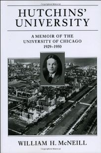 Hutchins University: A Memoir of the University of Chicago