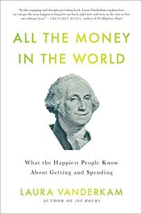 All the Money in the World: What the Happiest People in the World Know About Getting and Spending