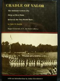 Cradle of Valor: The Intimate Letters of a Plebe at West Point Between the Two World Wars