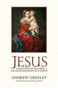 Jesus: A Meditation on His Stories and His Relationships with Women