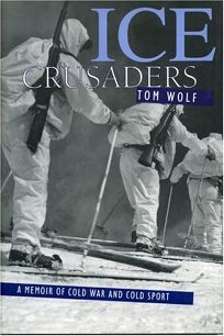 Ice Crusaders: A Memoir Fo Cold War and Cold Sport