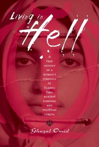 Living in Hell: A True Odyssey of a Womans Struggle in Islamic Iran Against Personal and Political Forces