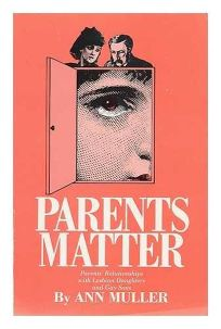 Parents Matter: Parents Relationships with Lesbian Daughters and Gay Sons