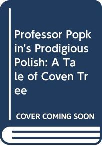 Professor Popkins Prodigious Polish: A Tale of Coven Tree