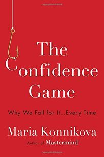 The Confidence Game: Why We Fall For It... Every Time