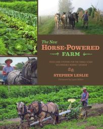 The New Horse-Powered Farm: Tools and Systems for the Small-Scale Sustainable Market Grower
