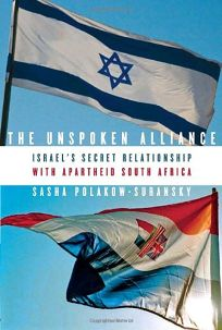 The Unspoken Alliance: Israels Secret Relationship with Apartheid South Africa