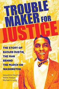 Troublemaker for Justice: The Story of Bayard Rustin