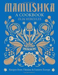 Mamushka: A Cookbook; Recipes from the Ukraine and Eastern Europe