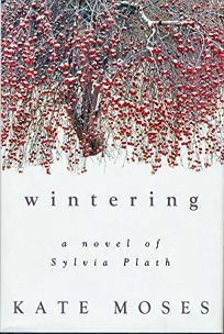 WINTERING: A Novel of Sylvia Plath