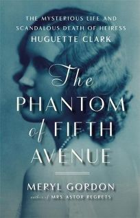 The Phantom of Fifth Avenue: The Mysterious Life and Scandalous Death of Heiress Huguette Clark