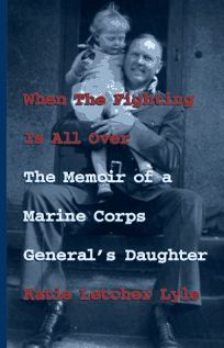 When the Fighting is All Over: The Memoir of a Marine Corps Generals Daughter