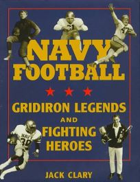 Navy Football: Gridiron Legends and Fighting Heroes