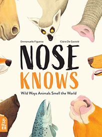 Nose Knows: Wild Ways Animals Smell the World