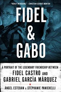 Fidel and Gabo: A Portrait of the Legendary Friendship Between Fidel Castro and Gabriel Garca Mrquez