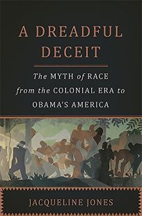 A Dreadful Deceit: The Myth of Race from the Colonial Era to Obama's America