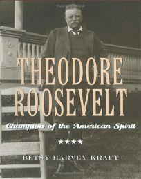 THEODORE ROOSEVELT: Champion of the American Spirit