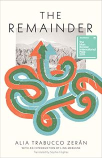 Fiction Book Review: The Remainder by Alia Trabucco Zerán, trans. from the Spanish by Sophie Hughes. Coffee House, $16.95 trade paper (240p) ISBN 978-1-56689-550-7