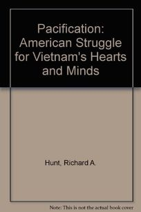 Pacification: The American Struggle for Vietnams Hearts and Minds