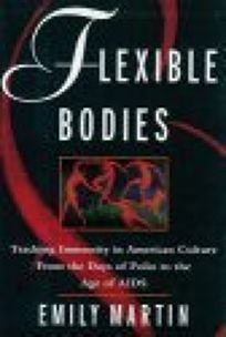 Flexible Bodies: Tracking Immunity in American Culture from the Days of Polio to the Age of AIDS