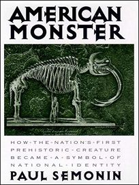 American Monster: How the Nations First Prehistoric Creature Became a Symbol of National Identity