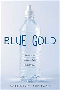BLUE GOLD: The Fight to Stop the Corporate Theft of the Worlds Water