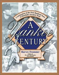 A YANKEE CENTURY: A Celebration of the First Hundred Years of Baseballs Greatest Team