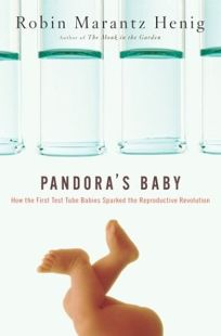 PANDORAS BABY: How the First Test Tube Babies Sparked the Reproductive Revolution