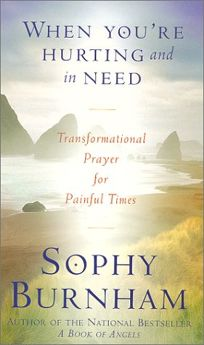 When Youre Hurting and in Need: Transformational Prayer for Painful Times