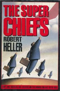 The Super Chiefs: 2todays Most Successful Chief Executives and Their Winning Strategies