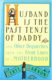 Husband Is the Past Tense of Daddy: And Other Dispatches from the Front Lines of Motherhood