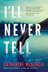 Mystery/Thriller Book Review: I'll Never Tell by Catherine McKenzie. Lake Union, $24.95 (385p) ISBN 978-1-5420-4035-8