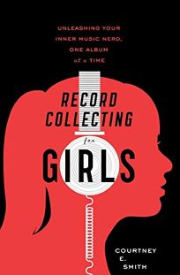Record Collecting for Girls: Unleashing Your Inner Music Nerd