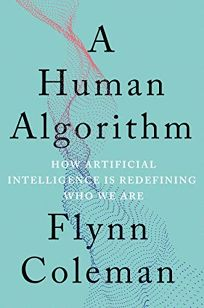 A Human Algorithm: How Artificial Intelligence Is Defining Who We Are
