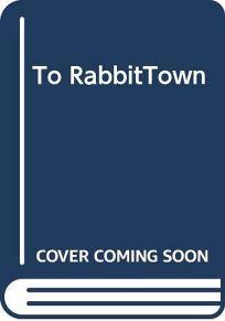 To Rabbittown