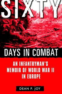 Sixty Days in Combat: An Infantrymans Memoir of World War II in Europe