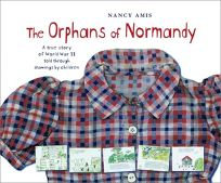 THE ORPHANS OF NORMANDY: A True Story of World War II Told Through Drawings by Children