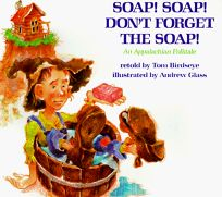 Soap! Soap! Dont Forget the Soap!: An Appalachian Folktale