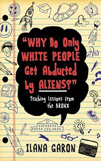 Why Do Only White People Get Abducted by Aliens: Teaching Lessons from the Bronx