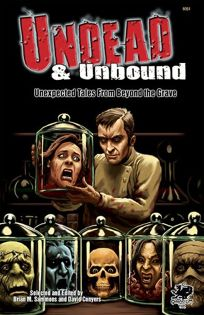 Undead & Unbound: Unexpected Tales From Beyond the Grave