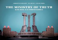The Ministry of Truth: Kim Jong-Ils North Korea