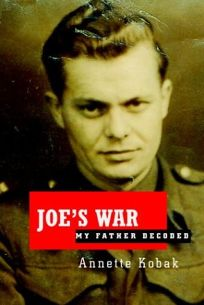 JOES WAR: My Father Decoded