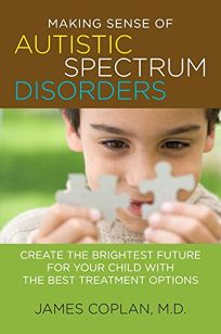 Making Sense of Autistic Spectrum Disorders: Create the Brightest Future for Your Child with the Best Treatment Options