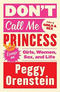 Don't Call Me Princess: Essays on Girls