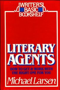 Literary Agents: How to Get and Work with the Right One for You
