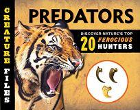 Creature Files: Predators: Discover 20 of Natures Most Ferocious Hunters