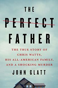 The Perfect Father: The True Story of Chris Watts
